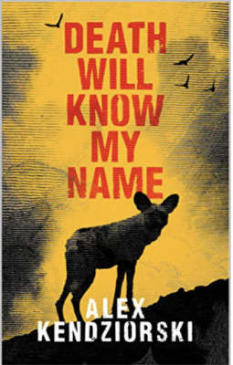 death will know my name book by Alex Kendziorski